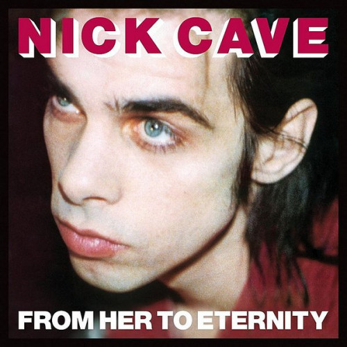 Cave Nick & The Bad Seeds - From Her To Eternity
