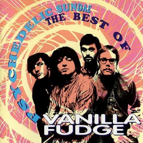 Vanilla Fudge - Psychedelic Sundae, The Best Of Vanilla Fudge